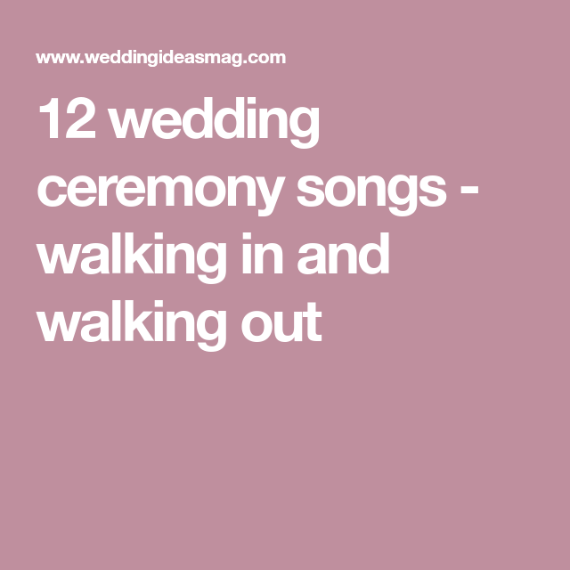12 Wedding Ceremony Songs: Walking In And Walking Out