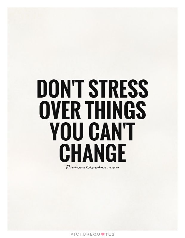 Stress Quote Fascinating Dontstressoverthingsyoucantchangequote1 620×800