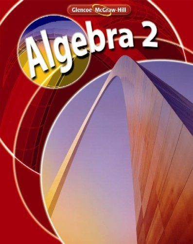 Algebra 2 Student Edition By Mcgraw Hill 104 24 Edition 1 Publisher Glencoe Mcgraw Hill 1 Edition December 27 200 Algebra Teaching Algebra Algebra 2