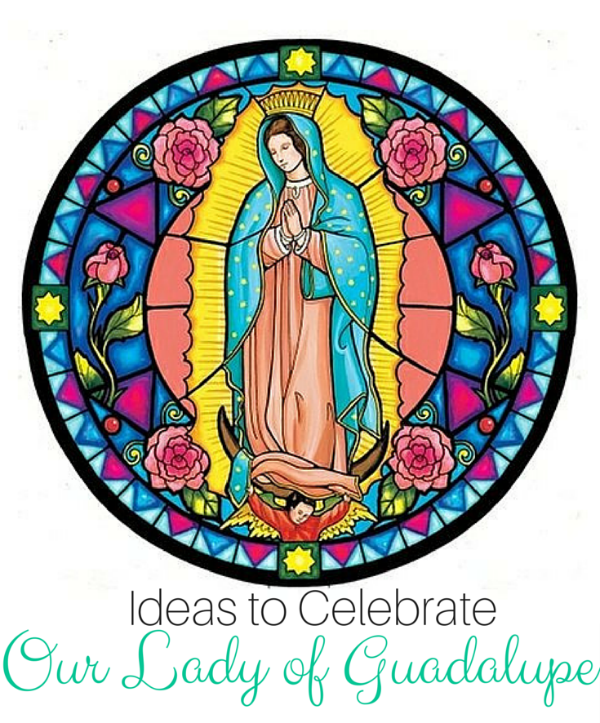 ideas to celebrate the feast of our lady of guadalupe