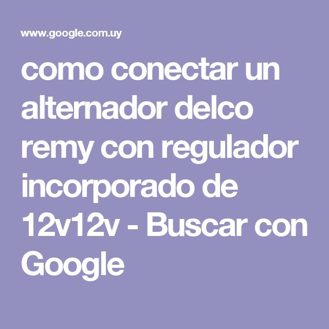 Como Conectar Un Alternador Delco Remy Con Regulador Incorporado De 12v12v Buscar Con Google Regulador