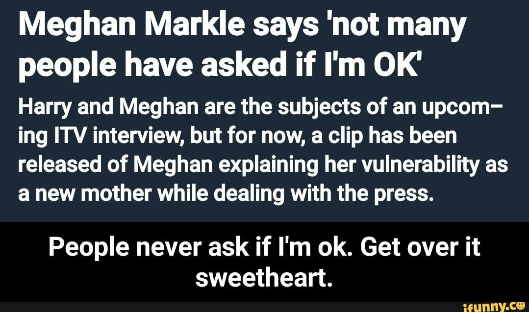 Meghan Markle Says Not Many People Have Asked If I M Ok Harry And Meghan Are The Subjects Of An Upcom Ing Itv Interview But For Now A Clip Has Been Release
