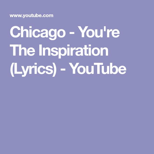 Chicago You Re The Inspiration Lyrics Youtube Lyrics Love Songs My Music