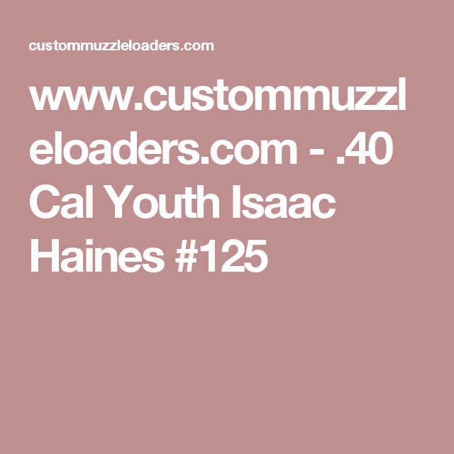 www.custommuzzleloaders.com - .40 Cal Youth Isaac Haines #125