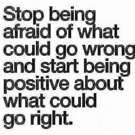 Stop being afraid of what could go wrong and start being positive about what could go right #inspiration