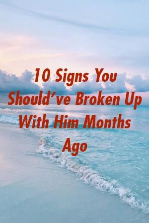 10 Signs You Should've Broken Up With Him Months Ago by merelation.xyz #relationship_tips  #inlaws  #movies