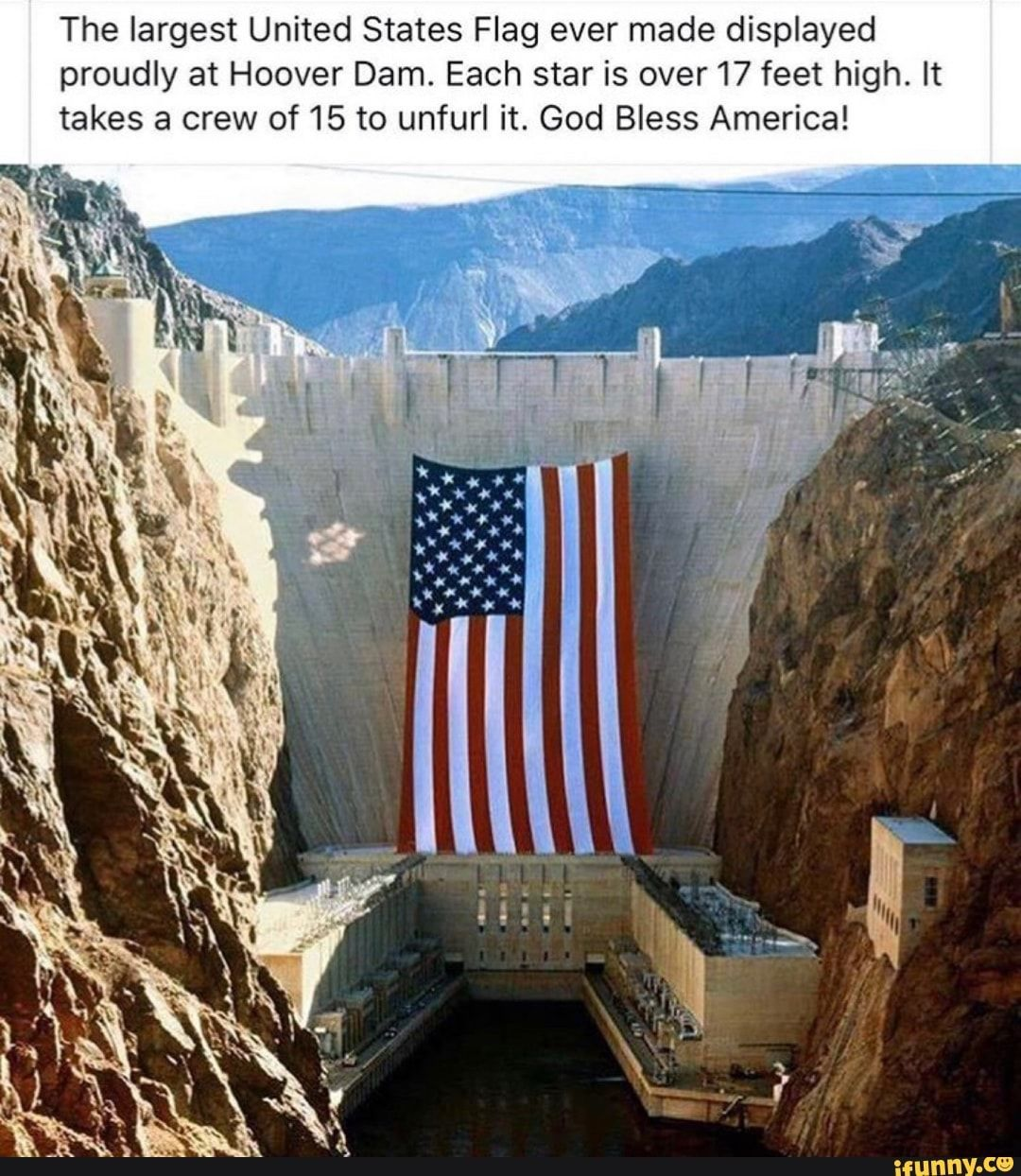 The Largest United States Flag Ever Made Displayed Proudly At Hoover Dam Each Star Is Over 17 Feet High It Takes A Crew Of 15 To Unfurl It God Bless America In