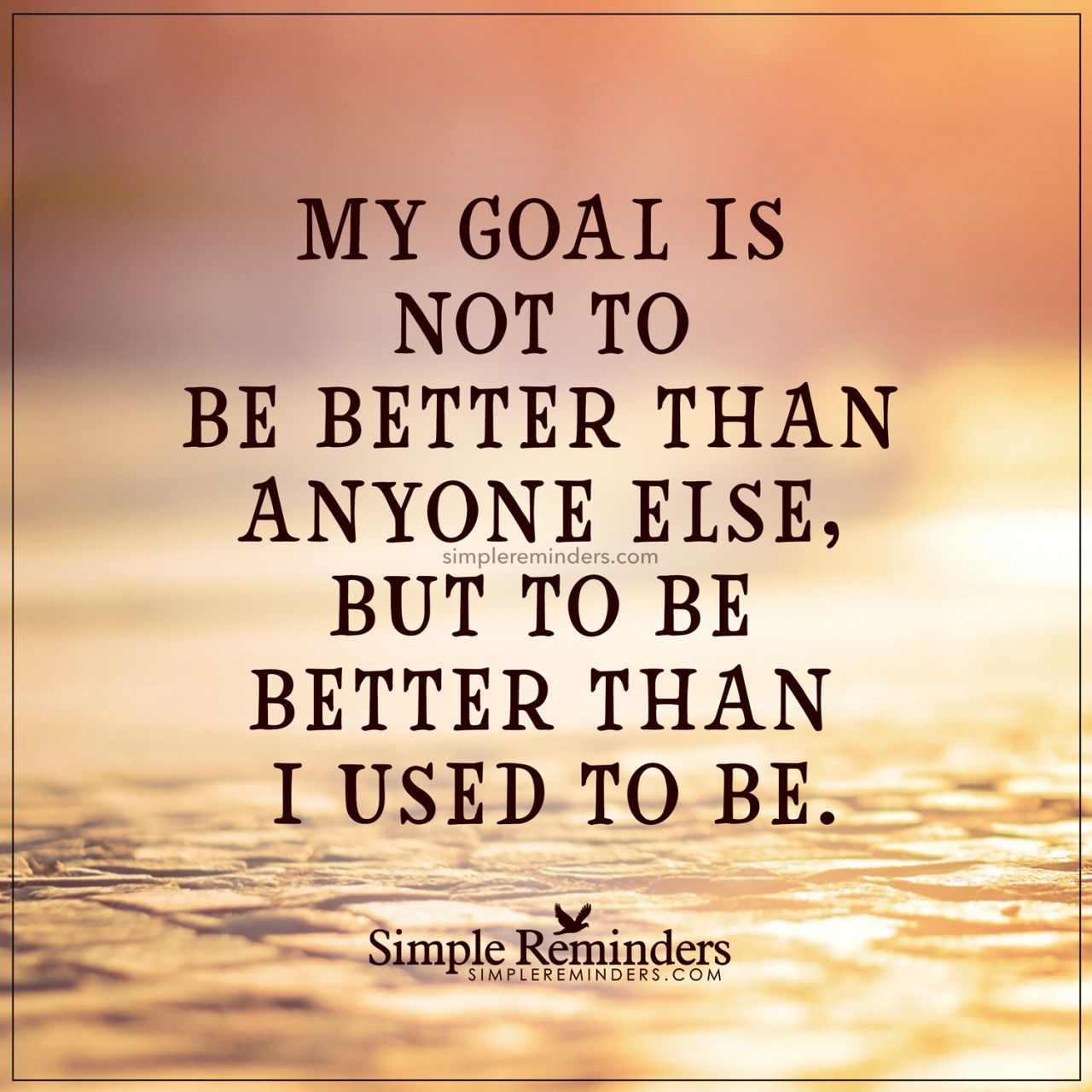 """mysimplereminders: """"My goal is not to be better ..."""