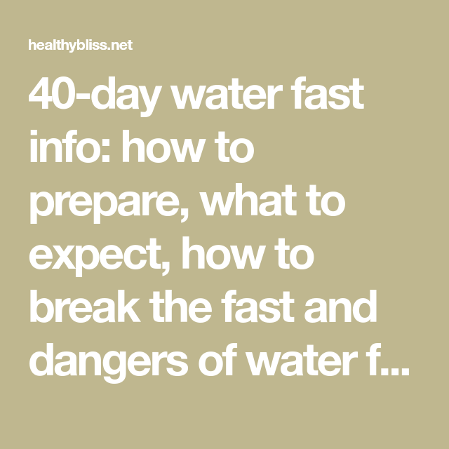 40 Day Water Fast Info How To Prepare What To Expect How To Break The Fast And Dangers Of Water Fasting Read A Personal Story Of Ascaris Worms Released