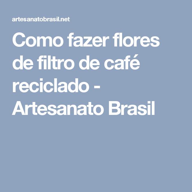Como fazer flores de filtro de café reciclado - Artesanato Brasil