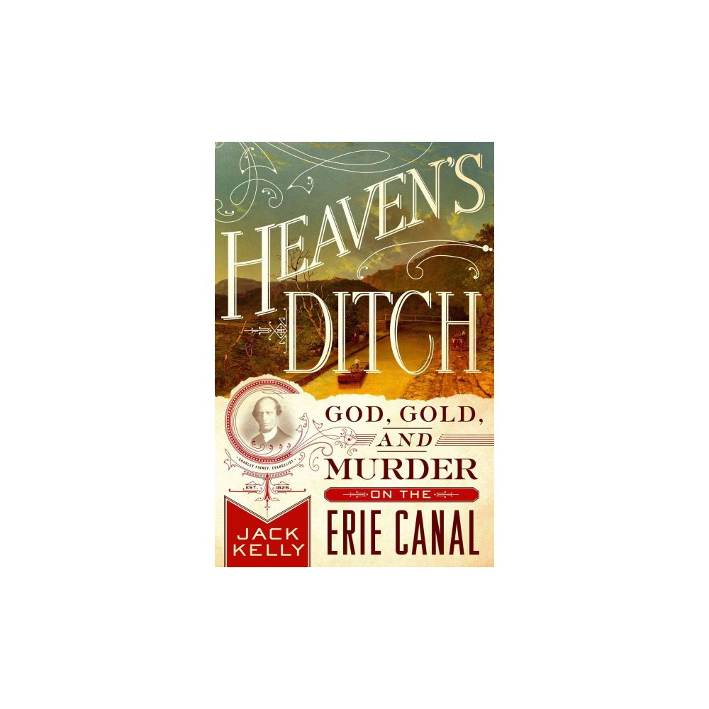 Heaven\'s Ditch : God, Gold, and Murder on the Erie Canal (Reprint ...
