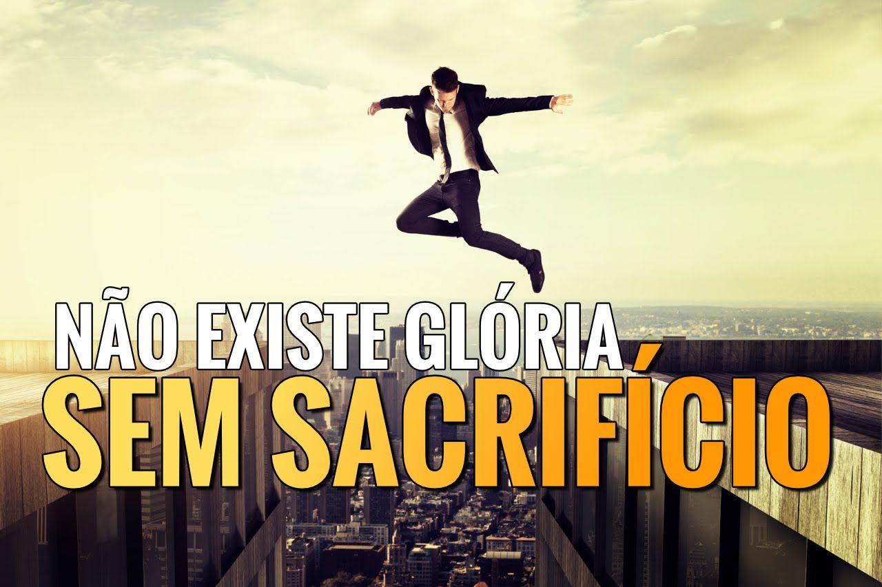 Vídeo Motivacional Não Existe Glória Sem Sacrifício