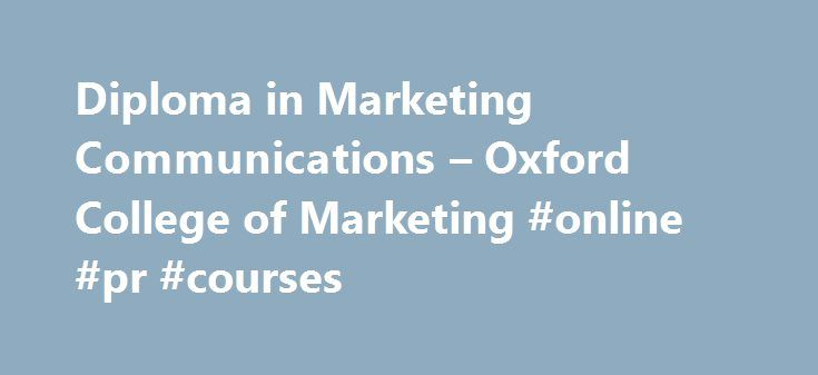 diploma in marketing communications oxford college of marketing  diploma in marketing communications oxford college of marketing online pr courses