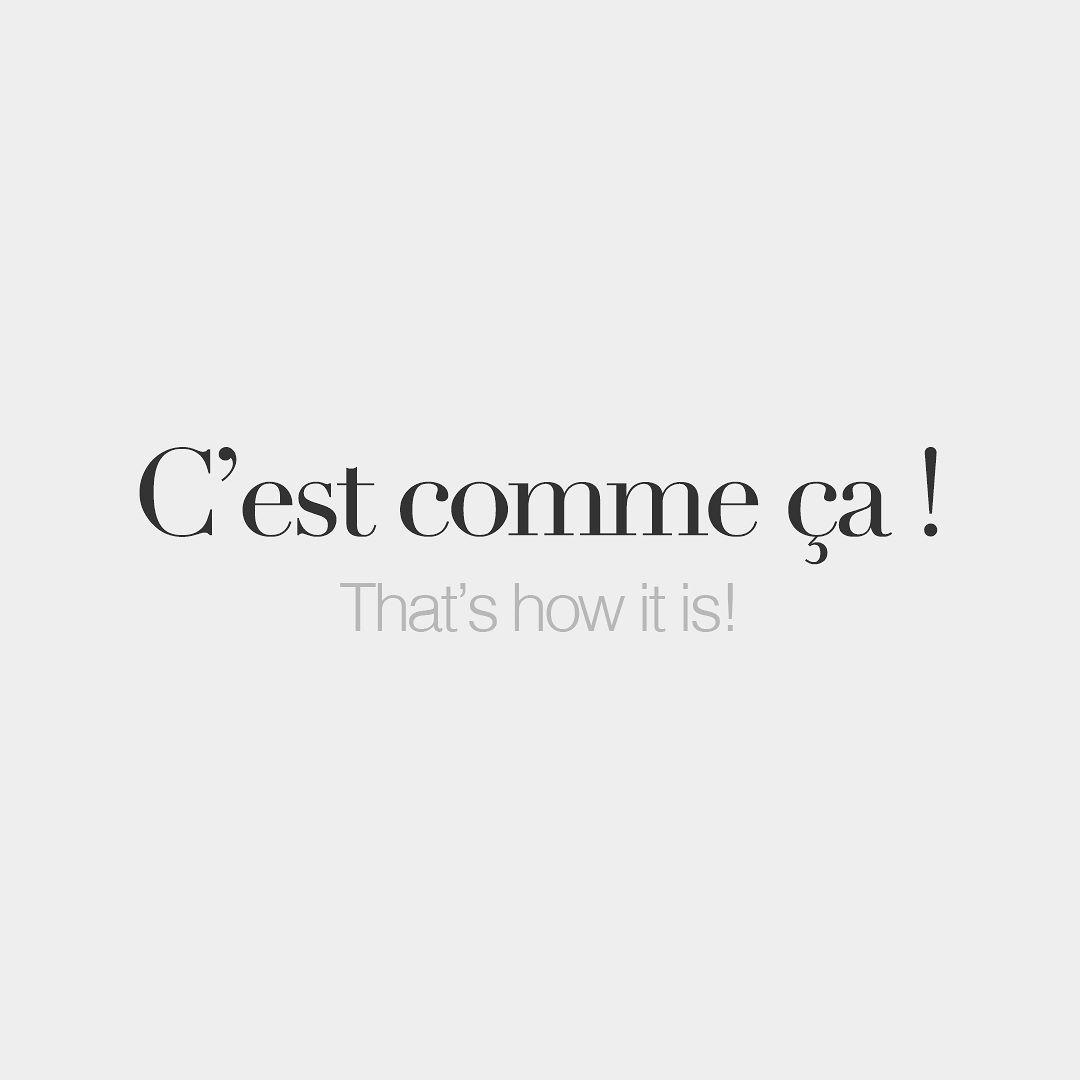 C'est comme ça !  That's how it is!  /sɛ kɔm sa/