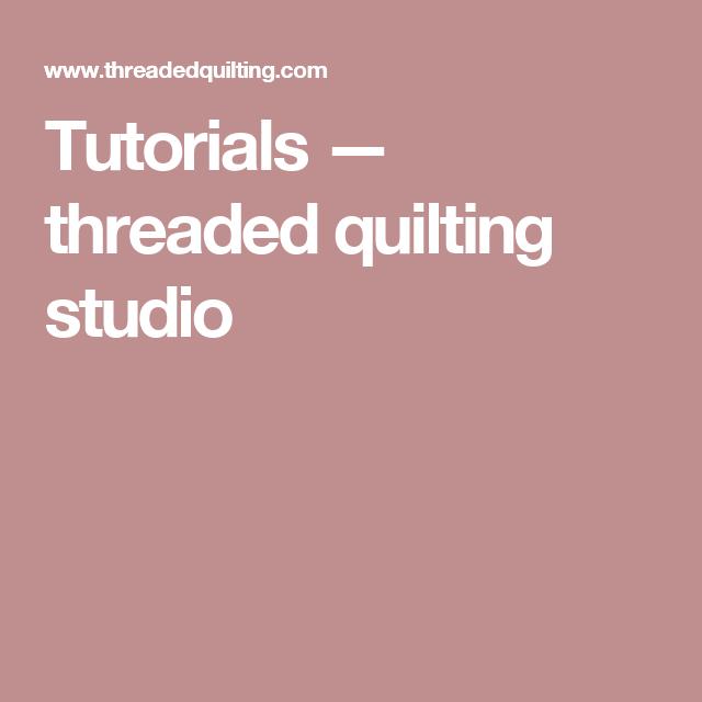 Tutorials — threaded quilting studio