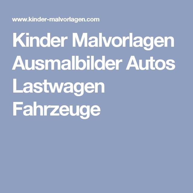 Kinder Malvorlagen Ausmalbilder Autos Lastwagen Fahrzeuge | basteln ...