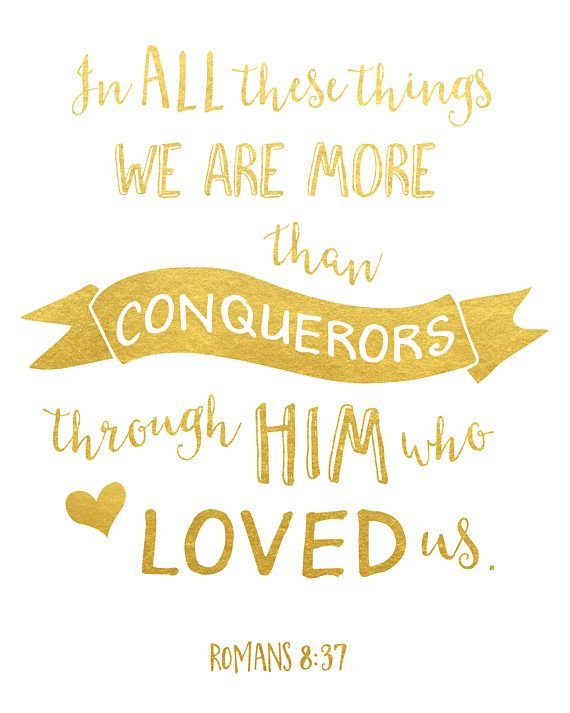 In all these things, we are more than conquerors through him who ...