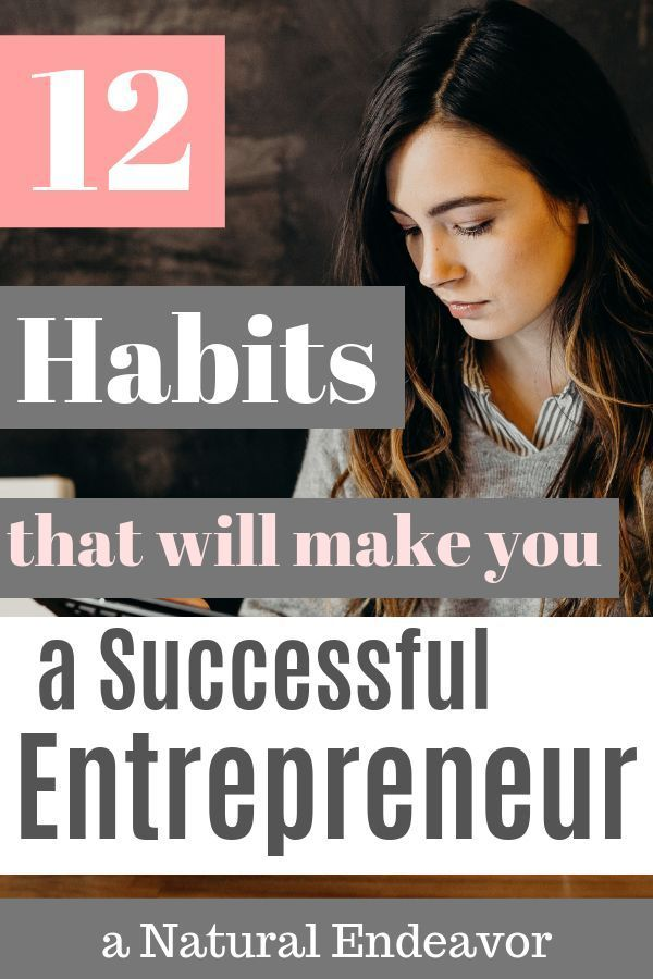 12 habits that will make you a more successful entrepreneur - a Natural Endeavor