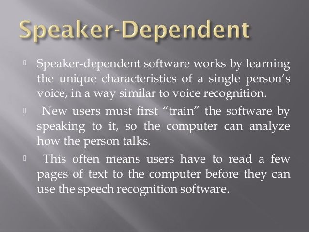 Speaker-independent software is designed to recognize anyone's voice