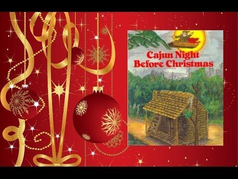 Cajun Night Before Christmas Youtube Narrated Cajun Night Bef Cajun Night Before Christmas French Christmas Traditions Christmas Art Projects