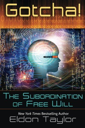 Gotcha!: The Subordination of Free Will by Eldon Taylor https://www.amazon.com/dp/1620002361/ref=cm_sw_r_pi_dp_x_jHlOxbBEMM07R