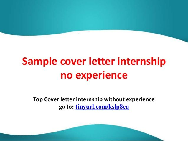 sample cover letter internshipno experiencetop internship - cover letter for internship with no experience