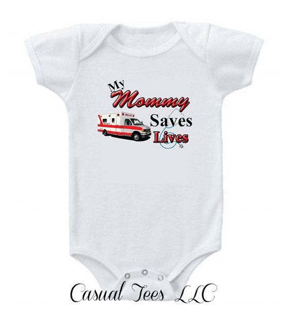 497968717 My Mommy Saves Lives EMT Onesie Bodysuit for the by CasualTeeCo, $14.00  Would be cute in tshirts for older kids