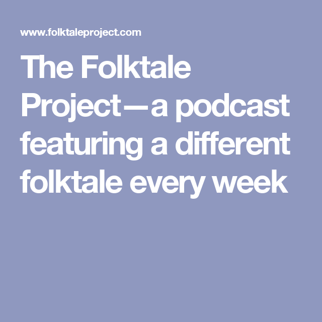 The Folktale Project—a podcast featuring a different folktale every week