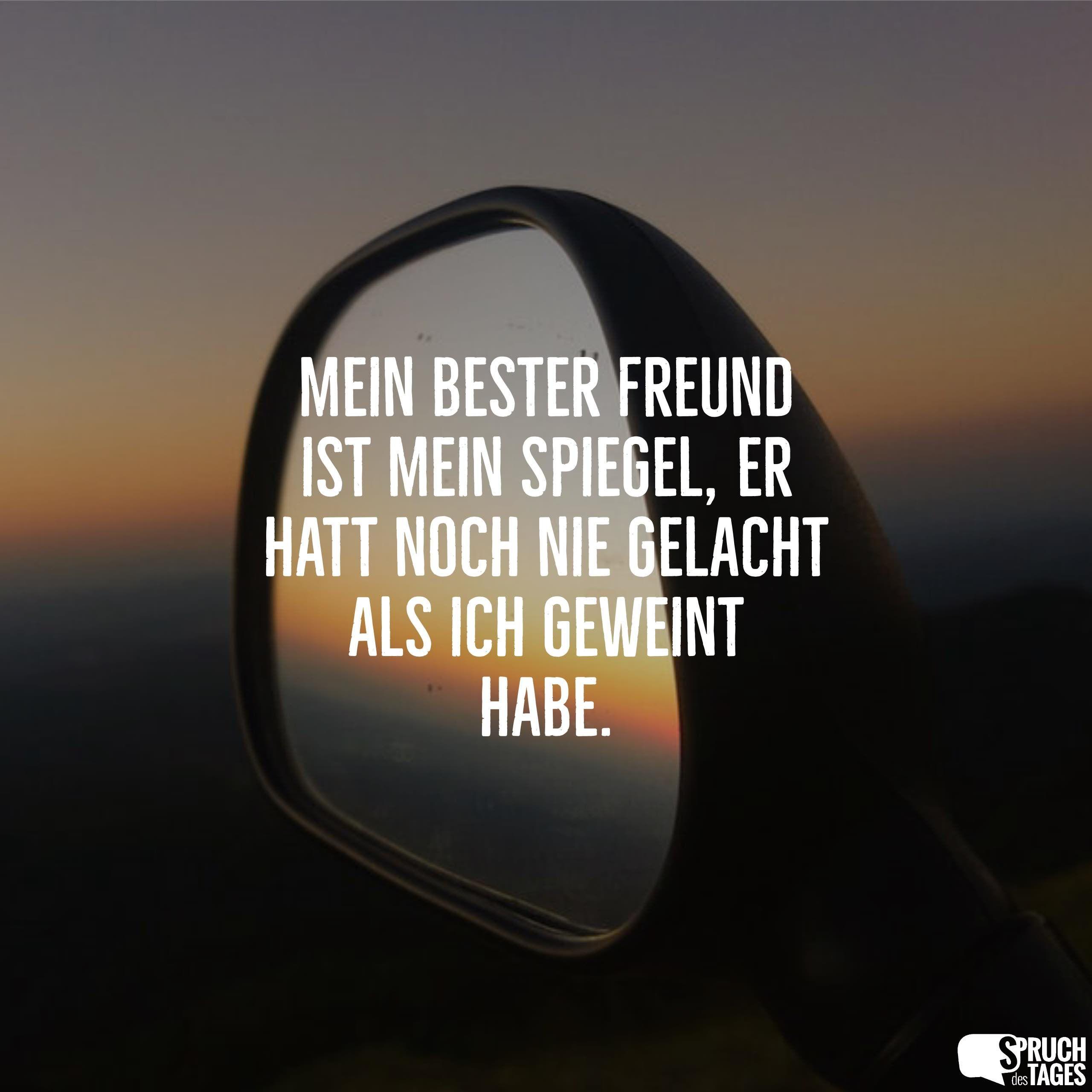 Mein bester Freund ist mein Spiegel, er hatt noch nie