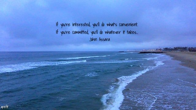 March 28, 2016 If you're interested, you'll do what's convenient. If you're committed, you'll do whatever it takes…  John Assara