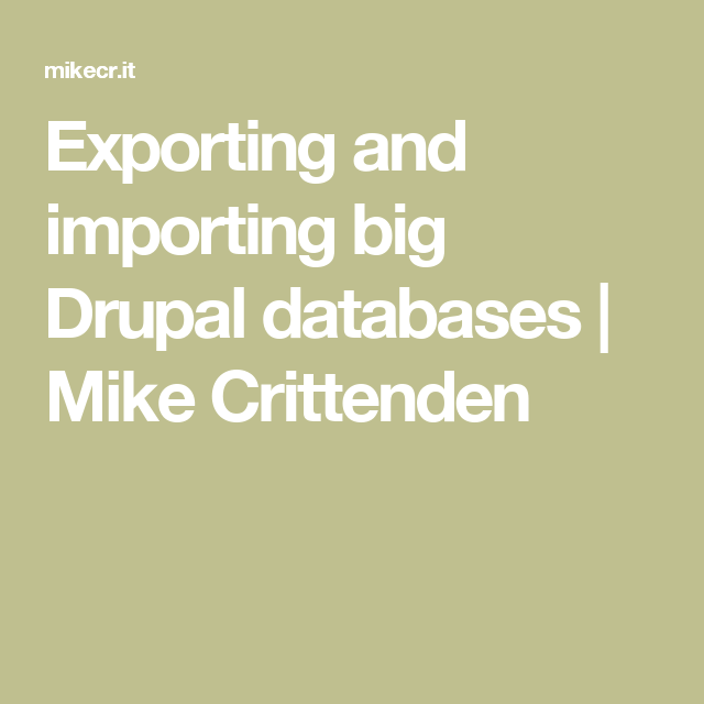 Exporting and importing big Drupal databases | Mike Crittenden