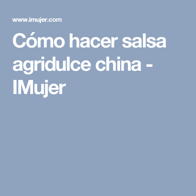 Cómo hacer salsa agridulce china - IMujer