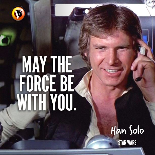 Han Solo Harrison Ford In Star Wars May The Force Be With You Quote Moviequote Superguide Star Wars Movie Quotes Hans Solo