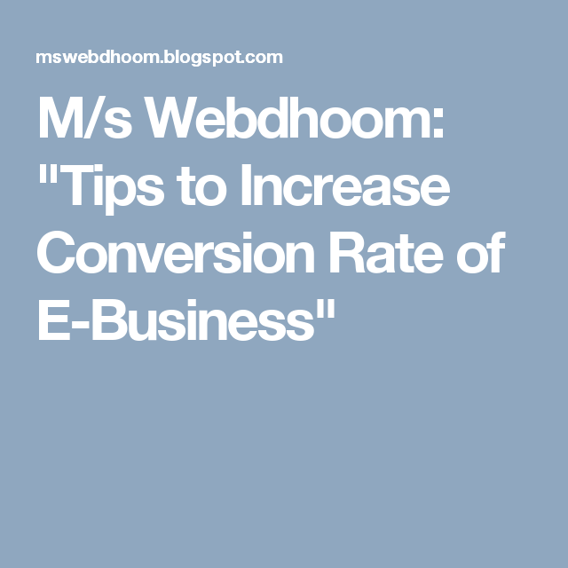 """M/s Webdhoom: """"Tips to Increase Conversion Rate of E-Business"""""""