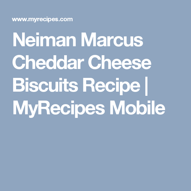 Neiman Marcus Cheddar Cheese Biscuits Recipe | MyRecipes Mobile