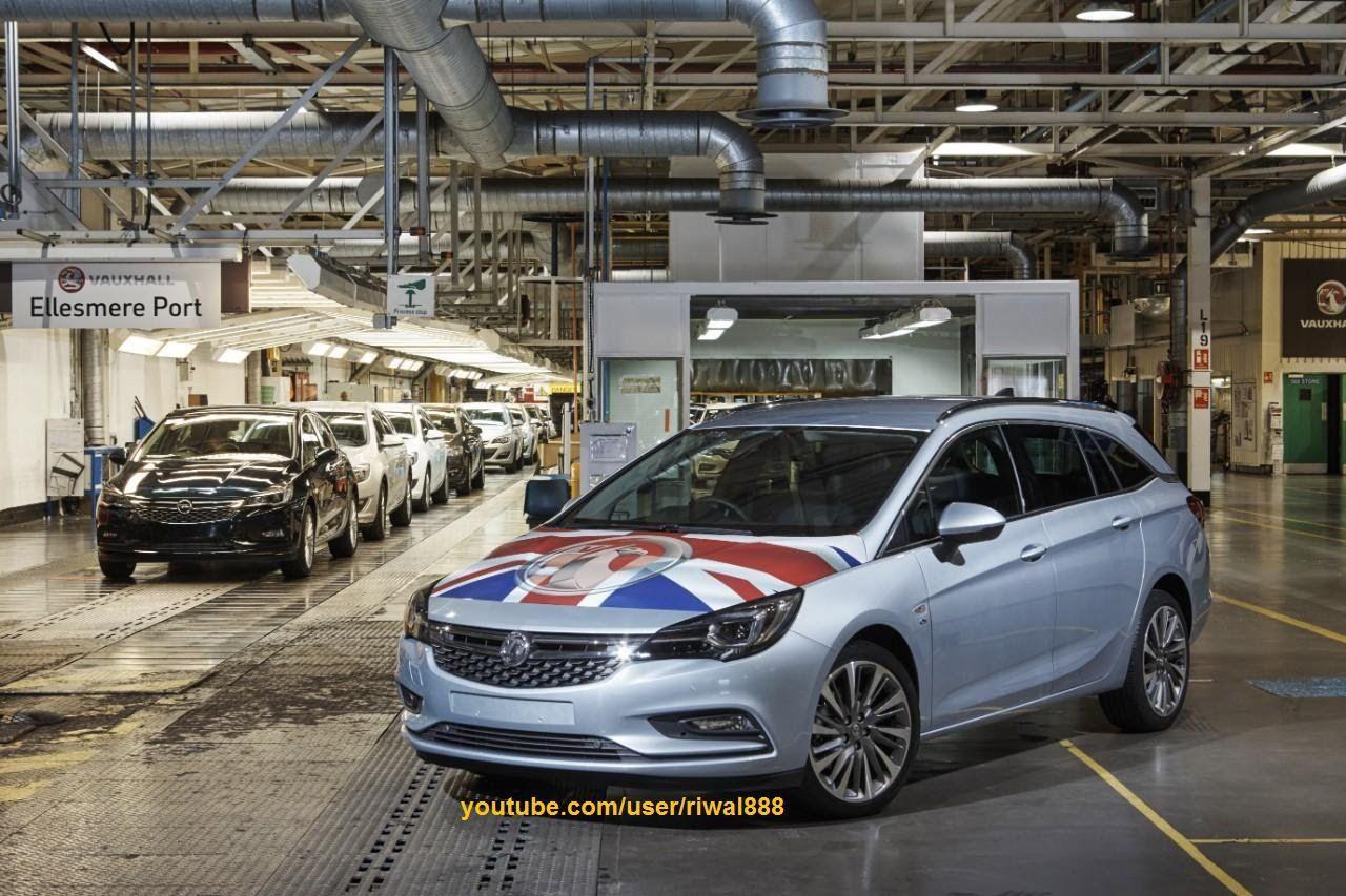 Opel Vauxhall Astra K Sports Tourer Start Of Series Production Qhd Vauxhall Corsa Vauxhall First Drive