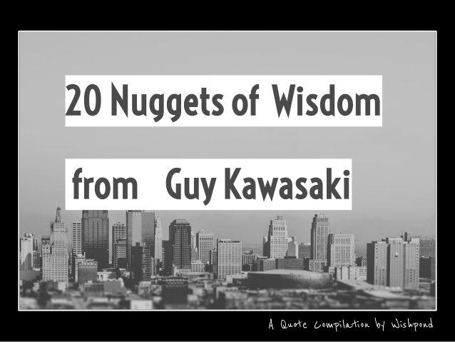 20 Nuggets of Wisdom from Guy Kawasaki by Wishpond via slideshare