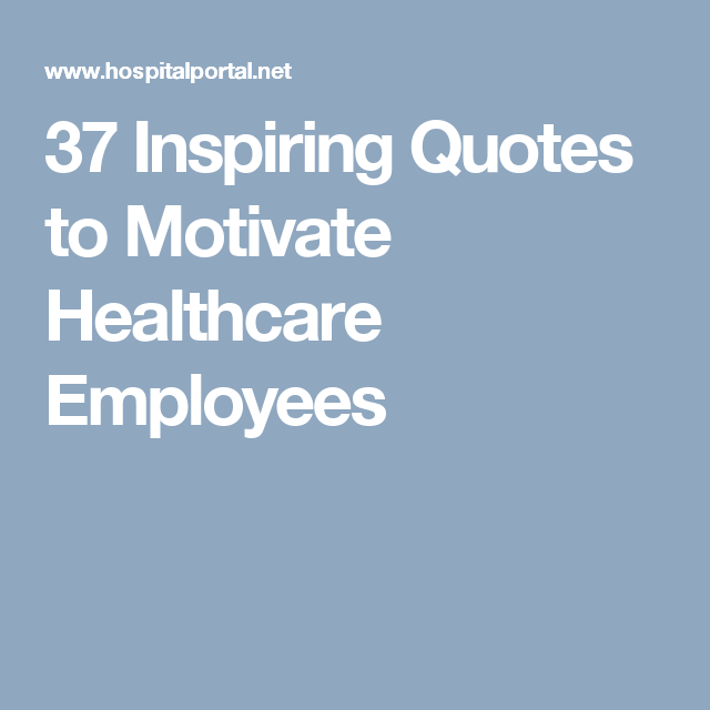 37 Inspiring Quotes To Motivate Healthcare Employees Work