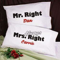 Mr. and Mrs. Right Pillowcase Set by GiftsForYouNow.com. $19.98. Personalized Wedding Pillowcases - Personalized Couple Pillow Cases The bride- to- be is always the right one. In any relationship you learn that he is always second. To display who is always right in the relationship our Personalized Pillow Cases will make not only state the truth but also spice your bedroom with the perfect style. These Personalized Pillow Cases make a wonderful gift for the bride & groom bu...