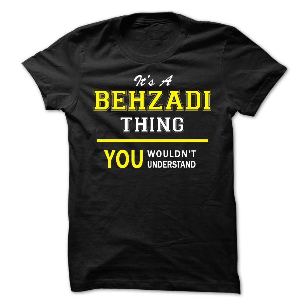 Its A BEHZADI ღ ღ thing, you wouldnt understand !!BEHZADI, are you tired of having to explain yourself? With this T-Shirt, you no longer have to. There are things that only BEHZADI can understand. Grab yours TODAY! If its not for you, you can search your name or your friends name.Its A BEHZADI thing, you wouldnt understand !!
