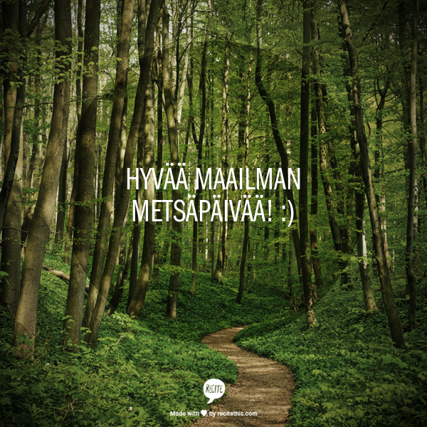 Hyvää Maailman metsäpäivää! :)