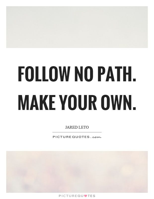 Make Your Own Quote Cool Follow No Pathmake Your Ownpicture Quotes Quotes And Quips