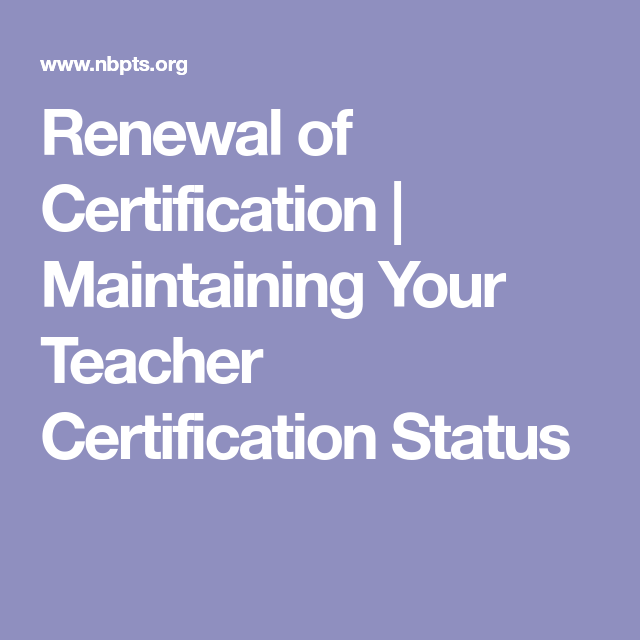 Renewal of Certification   Maintaining Your Teacher Certification ...