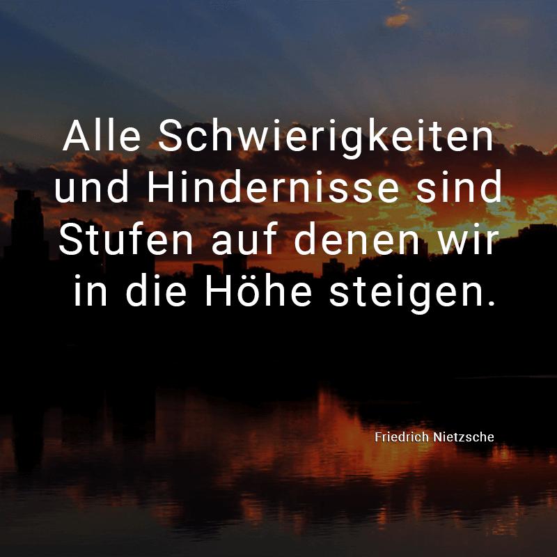 Alle Schwierigkeiten Und Hindernisse Sind Stufen Auf Denen Wir In Die Hohe Steigen Friedrich Nietzsche Weisheiten Spruche Mentor Zitate Spruche