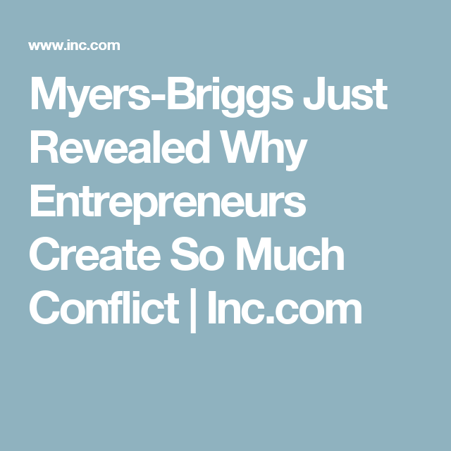 Myers Briggs Just Revealed Why Entrepreneurs Create So Much Conflict Myers Briggs Entrepreneur Conflicted