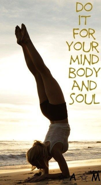 do it for your mind, body, and soul.