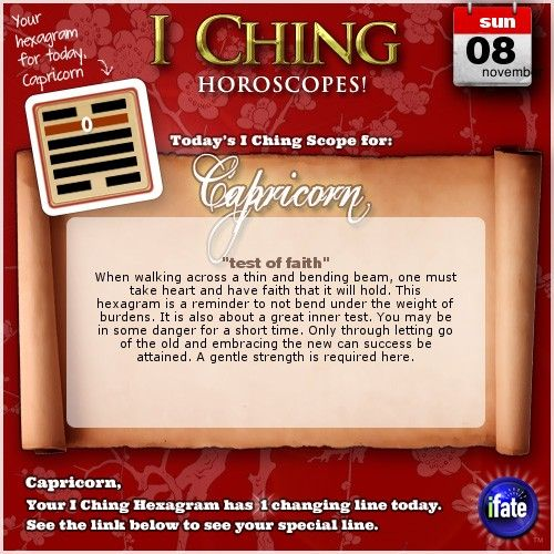 Today's I Ching Horoscope for Capricorn: You have 1 changing line!  Click here: http://www.ifate.com/iching_horoscopes_landing.html?I=877798&sign=capricorn&d=08&m=11