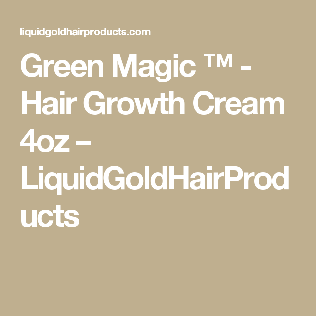 Green Magic Hair Growth Cream 4oz Liquidgoldhairproducts
