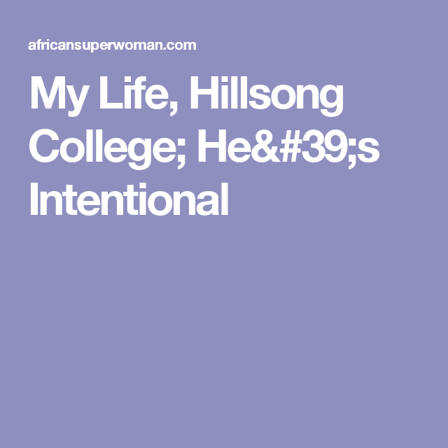 My Life, Hillsong College; He's Intentional