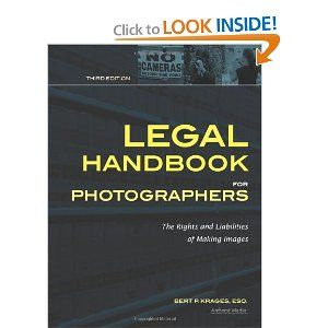 Legal Handbook For Photographers The Rights And Liabilities Of Making Images Photography Business Legal Photography Jokes Photography Talk Book Photography